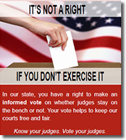 It's not a right if you don't exercise it.  In our state, you have a right to make an informed vote on whether judges stay on the bench or not.  Your vote helps to keep our court free and fair.  Know your judges.  Vote your judges.